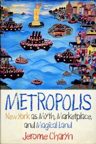 Metropolis: New York As Myth, Marketplace, and: Charyn, Jerome
