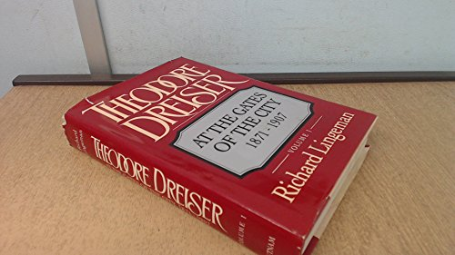 Theodore Dreiser Vol. 1 : At the Gates of the City, 1871-1907: Lingeman, Richard R.