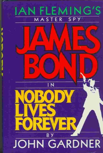 Nobody Lives Forever/James Bond: JOHN GARDNER