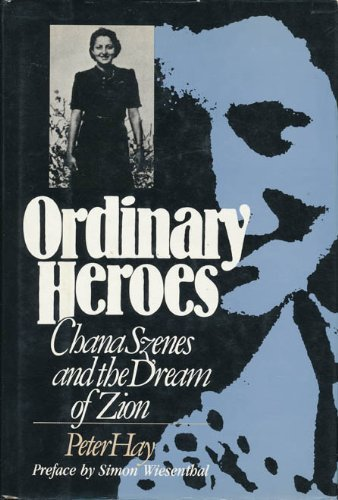 Ordinary Heroes: Chana Szenes and the Dream of Zion: Hay, Peter