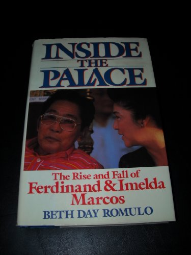 INSIDE THE PALACE, The Rise and Fall of FERDINAND & IMELDA MARCOS,: Beth Day Romulo