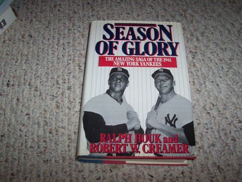 Season of Glory The Amazing Saga of the 1961 New York Yankees