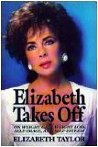 Elizabeth Takes Off: On Weight Gain, Weight Loss, Self-Image, and Self-Esteem: TAYLOR