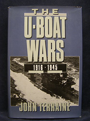 The U-Boat Wars, 1916 - 1945: Terraine, JOhn
