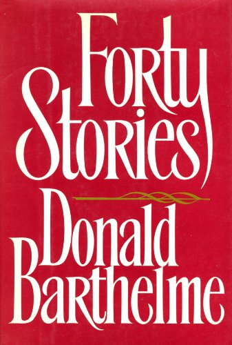 FORTY STORIES: Barthelme, Donald