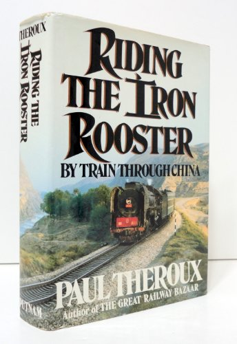 Riding the Iron Rooster: By Train Through China: Theroux, Paul