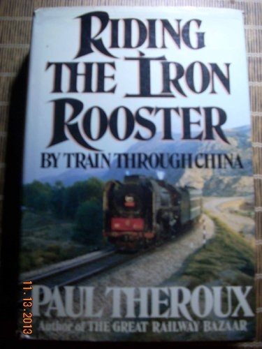 Riding the Iron Rooster: By Train Through China (SIGNED)