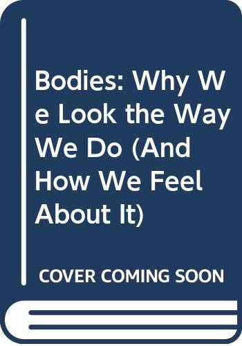 9780399133428: Bodies: Why We Look the Way We Do (And How We Feel About It)