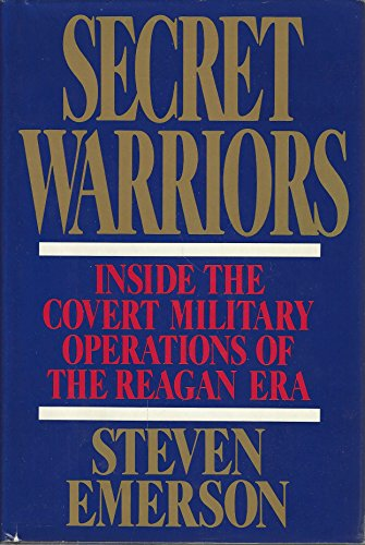 Secret Warriors: Inside the Covert Military Operations of the Reagan Era: Emerson, Steven