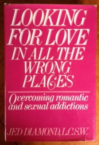 9780399133725: Looking for Love in all the Wrong Places: Overcoming Romantic and Sexual Addictions