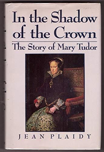 IN THE SHADOW OF THE CROWN: The Story of Mary Tudor