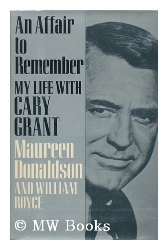 An Affair to Remember: My Life with Cary Grant: Donaldson, Maureen; Royce, William