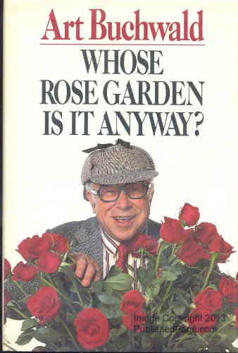 Whose Rose Garden Is It Anyway?: Buchwald, Art