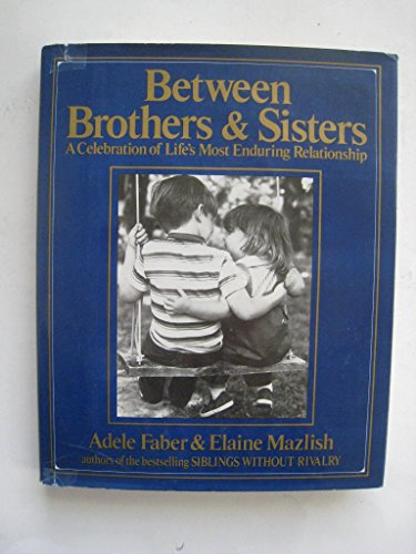9780399135040: Between Brothers and Sisters: A Celebration of Life's Most Enduring Relationship