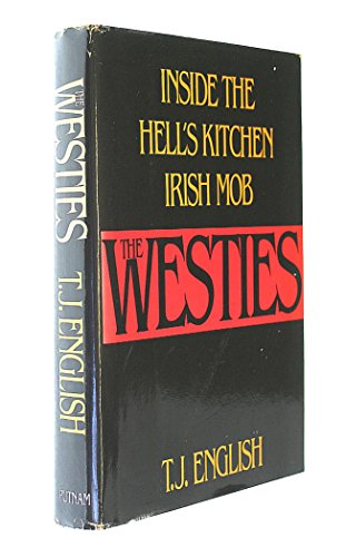 The Westies: Inside the Hell's Kitchen Irish Mob: T. J. English