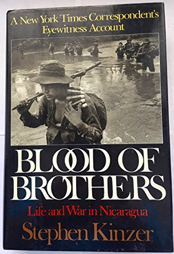 Blood of Brothers: Life and War in Nicaragua: Kinzer, Stephen