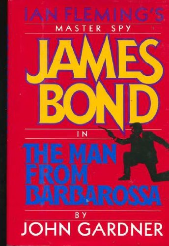 The Man from Barbarossa: Ian Fleming's Master: Gardner, John