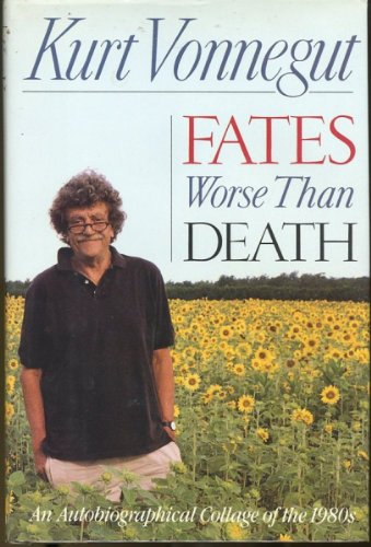Fates Worse Than Death: An Autobiographical Collage of the 1980s.: VONNEGUT, Kurt.