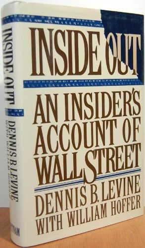 Inside Out: An Insider's Account of Wall Street: Levine, Dennis B.; Hoffer, William