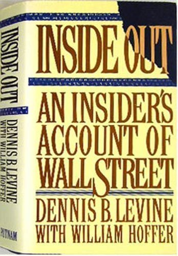 Inside Out - An Insider's Account of: Dennis B. Levine