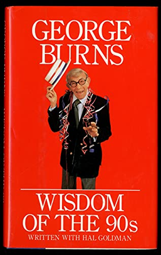 Wisdom of the `90s: Burns, George with Hal Goldman (INSCRIBED)