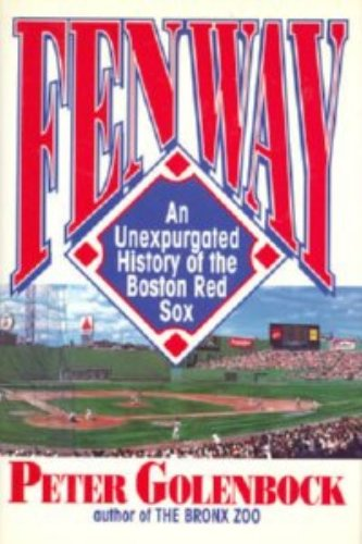 Fenway: An Unexpurgated History of the Boston Red Sox: Golenbock, Peter