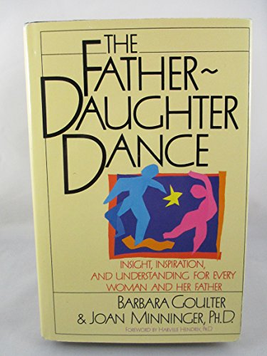 The Father-Daughter Dance Insight, Inspiration, and Unterstanding: Goulter, Barbara; Minninger