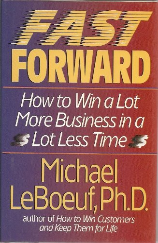9780399138843: Fast Forward: How to Win a Lot More Business in a Lot Less Time