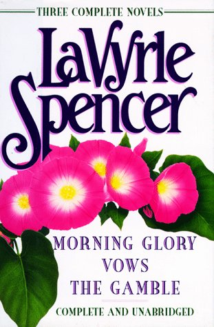 Lavyrle Spencer: Three Complete Novels : Morning Glory/Vows/the Gamble/3 Novels in 1...