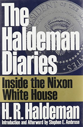 The Haldeman Diaries: Inside the Nixon White: Haldeman, H. R.
