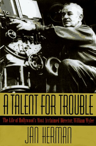 9780399140129: A Talent for Trouble: The Life of Hollywood's Most Acclaimed Director, William Wyler