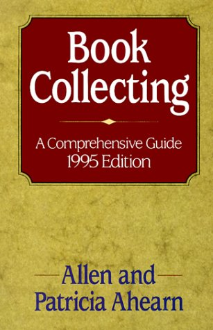 Book Collecting: A Comprehensive Guide 1995 Edition - SIGNED: Ahearn, Allen;Ahearn, Patricia