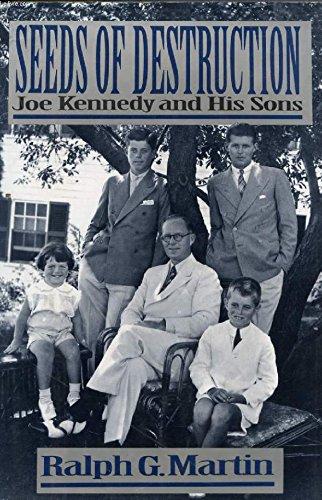 Seeds of Destruction: Joe Kennedy and His: Ralph G. Martin