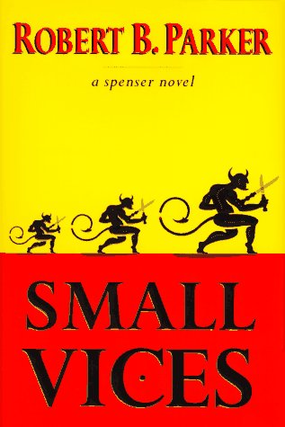 Small Vices - A Spenser Novel: Parker, Robert B.