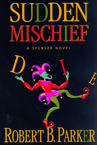 Sudden Mischief: a Spenser Novel by Parker, Robert B.: Robert B. Parker
