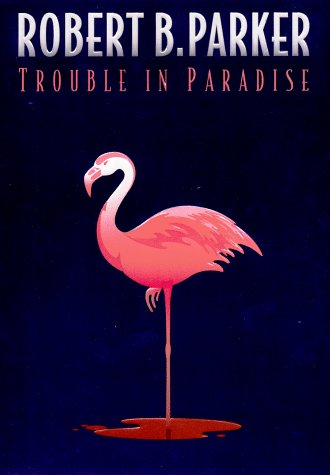 Trouble in Paradise: Parker, Robert B.