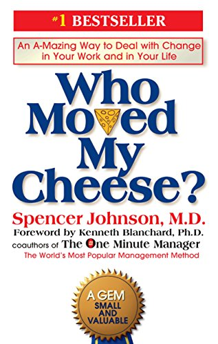WHO MOVED MY CHEESE? : AN AMAZING WAY TO