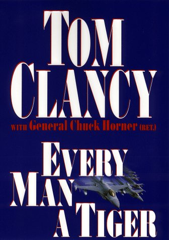 Every Man a Tiger: The Gulf War Air Campaign (Signed): Clancy, Tom;Horner, Chuck