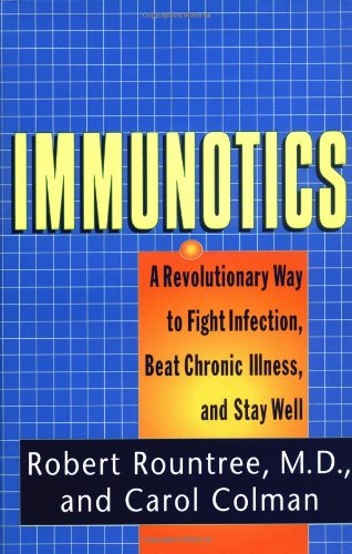 Immunotics: A Revolutionary Way to Fight Infection, Beat Chronic Illness, and Stay Well (0399145044) by Robert Rountree; Carol Colman