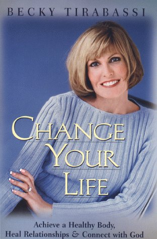 9780399145438: Change Your Life: Achieve a Healthy Body, Heal Relationships, and Connect with God