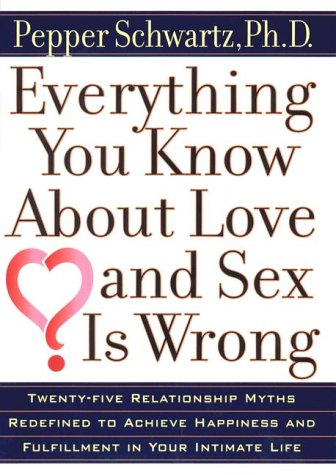 9780399146558: Everything You Know about Love and Sex Is Wrong