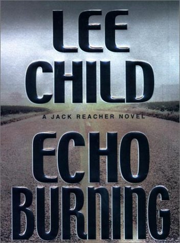 9780399147265: Echo Burning (Jack Reacher, No. 5)