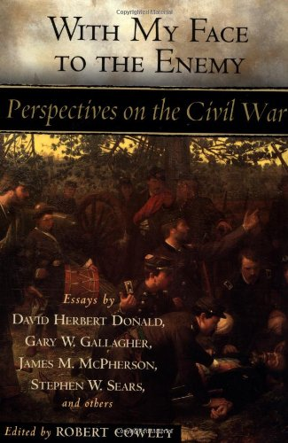 With My Face To The Enemy: Perspectives on The Civil War