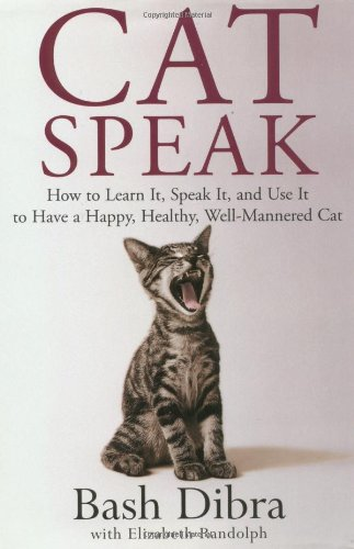 9780399147418: Catspeak: How to Learn It, Speak It, and Use It to Have a Happy, Healthy Well-Behaved Cat