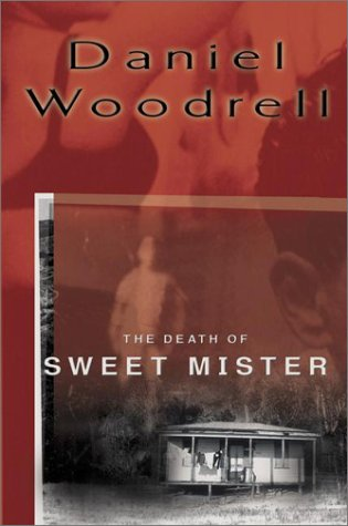 The Death of Sweet Mister: Woodrell, Daniel