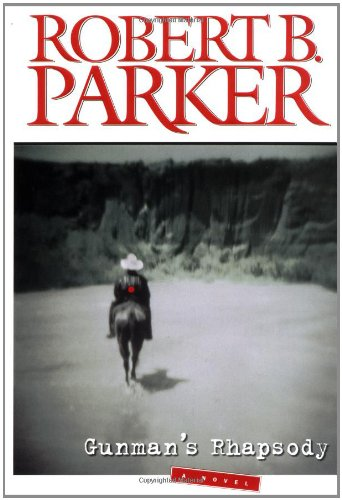 Gunman's Rhapsody: Parker, Robert B.