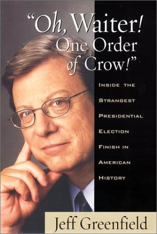 9780399147760: Oh, Waiter! One Order of Crow!: Inside the Strangest Presidential Election Finish in American History