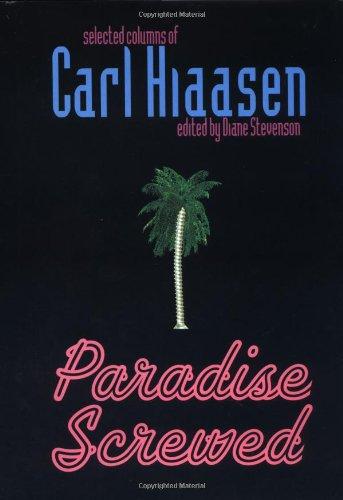 Paradise Screwed: Selected Columns: Hiaasen, Carl