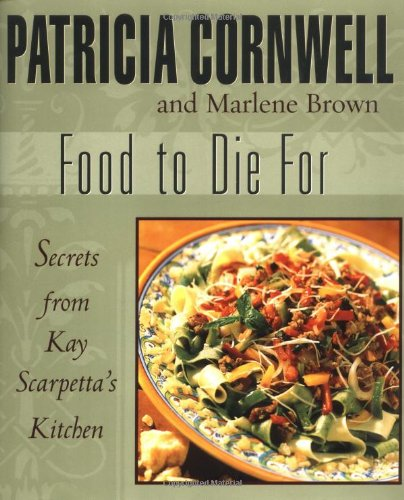 Food to Die For: Cornwell, Patricia; Brown, Marlene