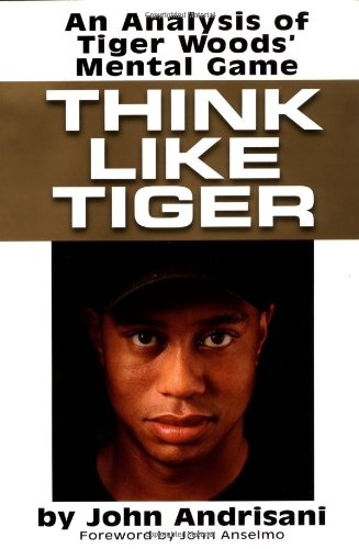 9780399148439: Think Like Tiger: An Analysis of Tiger Woods's Mental Game